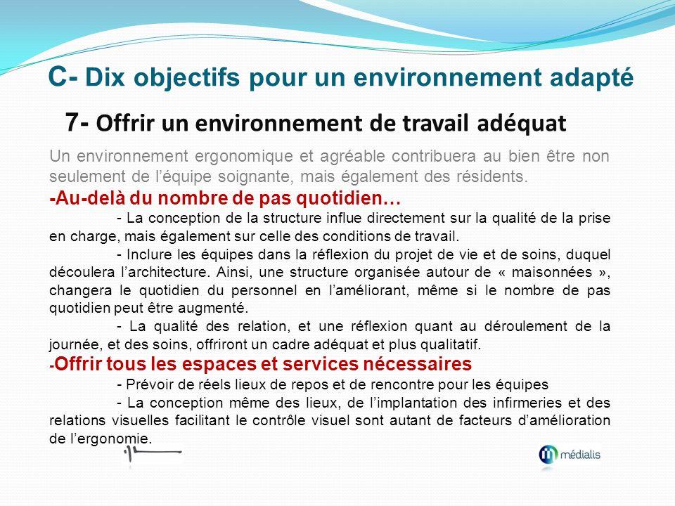 C- Dix objectifs pour un environnement adapté 7- Offrir un environnement de travail adéquat Un environnement ergonomique et agréable contribuera au bi