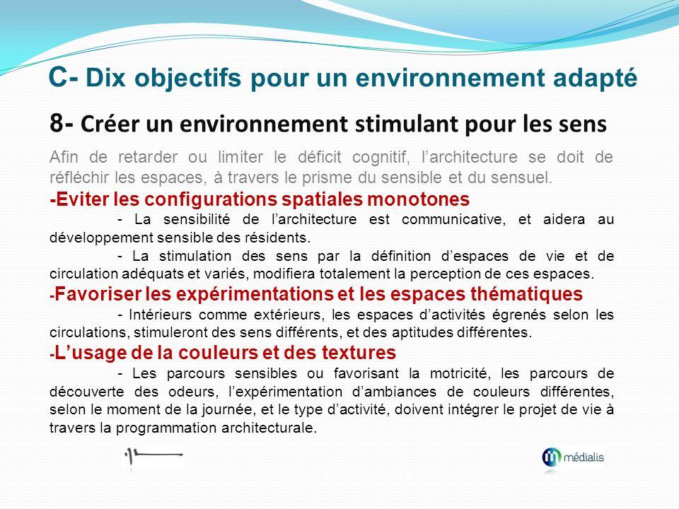 C- Dix objectifs pour un environnement adapté 8- Créer un environnement stimulant pour les sens Afin de retarder ou limiter le déficit cognitif, larch