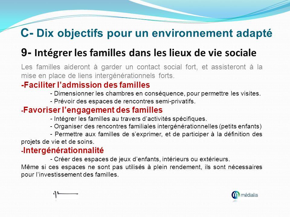 C- Dix objectifs pour un environnement adapté 9- Intégrer les familles dans les lieux de vie sociale Les familles aideront à garder un contact social