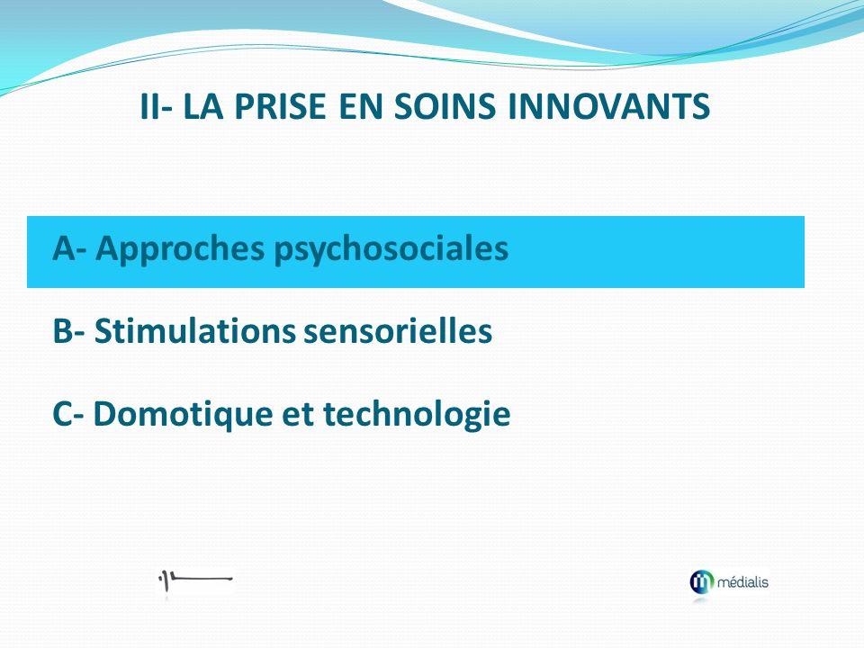 A- Approches psychosociales B- Stimulations sensorielles C- Domotique et technologie II- LA PRISE EN SOINS INNOVANTS