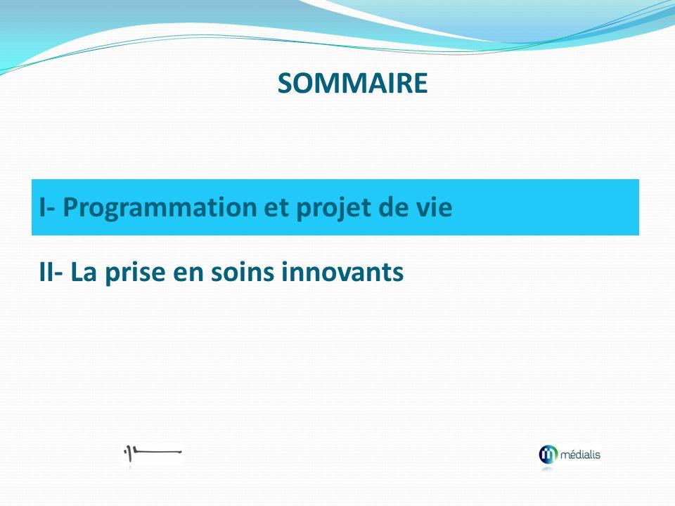 I- Programmation et projet de vie II- La prise en soins innovants SOMMAIRE