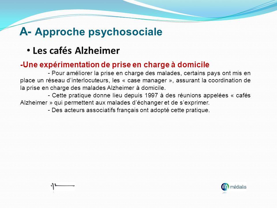 A- Approche psychosociale Les cafés Alzheimer -Une expérimentation de prise en charge à domicile - Pour améliorer la prise en charge des malades, cert
