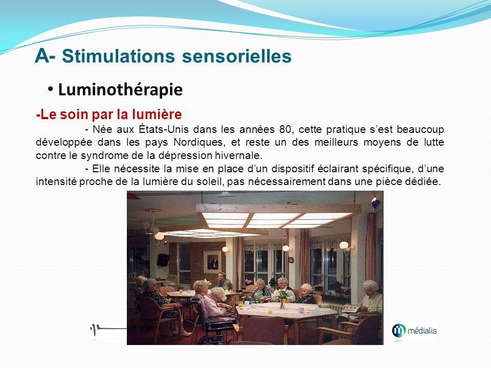 A- Stimulations sensorielles Luminothérapie -Le soin par la lumière - Née aux États-Unis dans les années 80, cette pratique sest beaucoup développée d