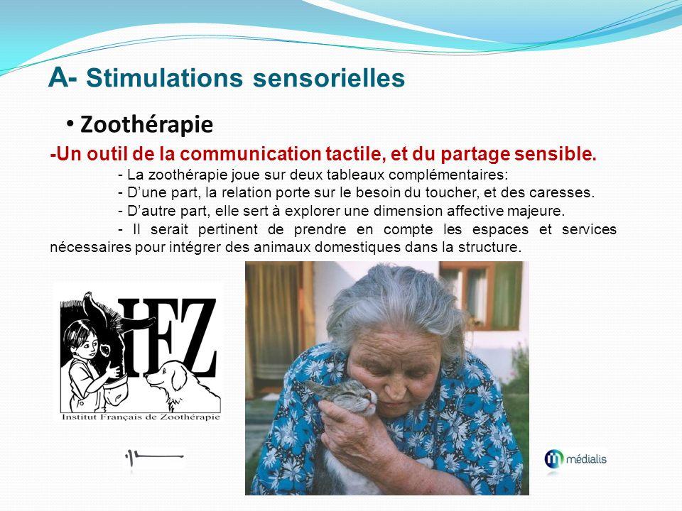 A- Stimulations sensorielles Zoothérapie -Un outil de la communication tactile, et du partage sensible. - La zoothérapie joue sur deux tableaux complé