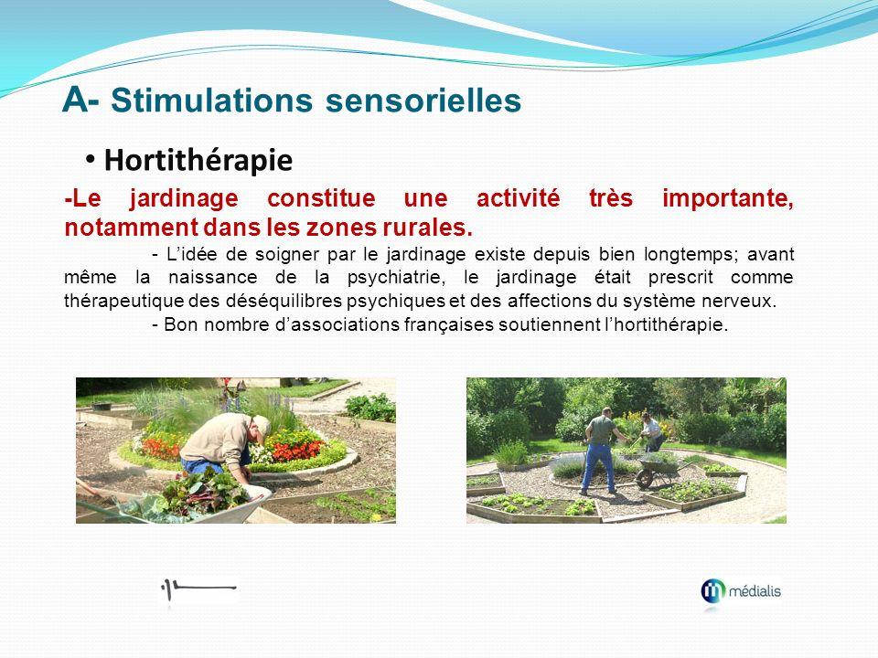A- Stimulations sensorielles Hortithérapie -Le jardinage constitue une activité très importante, notamment dans les zones rurales. - Lidée de soigner