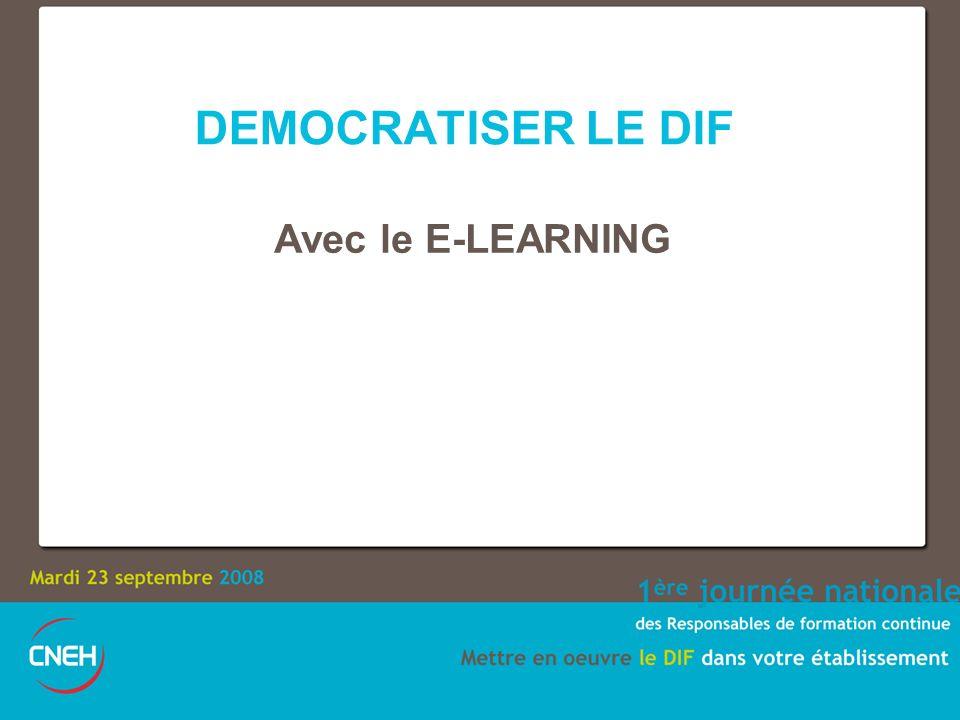DEMOCRATISER LE DIF Avec le E-LEARNING