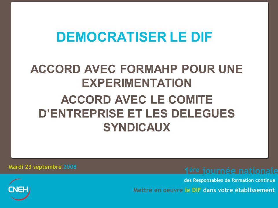 DEMOCRATISER LE DIF ACCORD AVEC FORMAHP POUR UNE EXPERIMENTATION ACCORD AVEC LE COMITE DENTREPRISE ET LES DELEGUES SYNDICAUX
