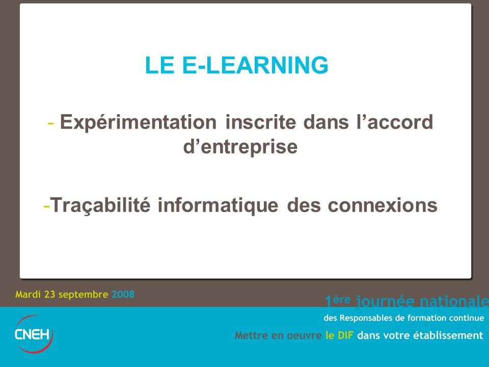 LE E-LEARNING - Expérimentation inscrite dans laccord dentreprise -Traçabilité informatique des connexions