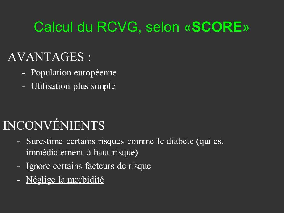 Calcul du RCVG, selon «SCORE» AVANTAGES : -Population européenne -Utilisation plus simple INCONVÉNIENTS -Surestime certains risques comme le diabète (