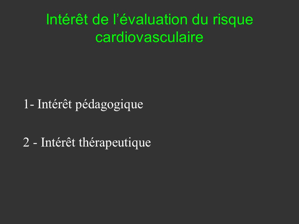 Intérêt de lévaluation du risque cardiovasculaire 1- Intérêt pédagogique 2 - Intérêt thérapeutique