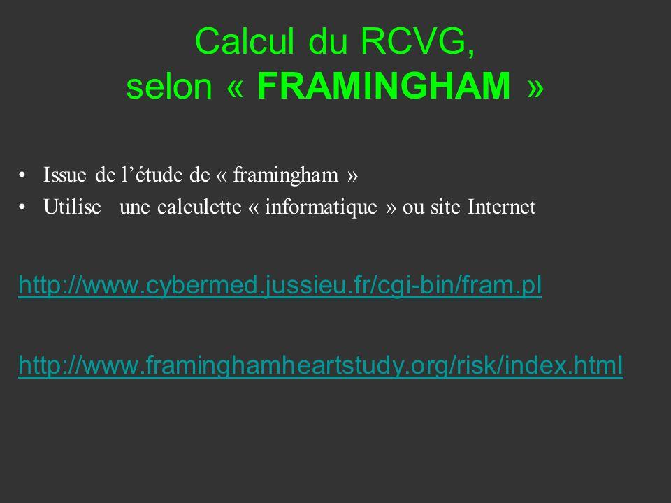 Calcul du RCVG, selon « FRAMINGHAM » Issue de létude de « framingham » Utilise une calculette « informatique » ou site Internet http://www.cybermed.ju