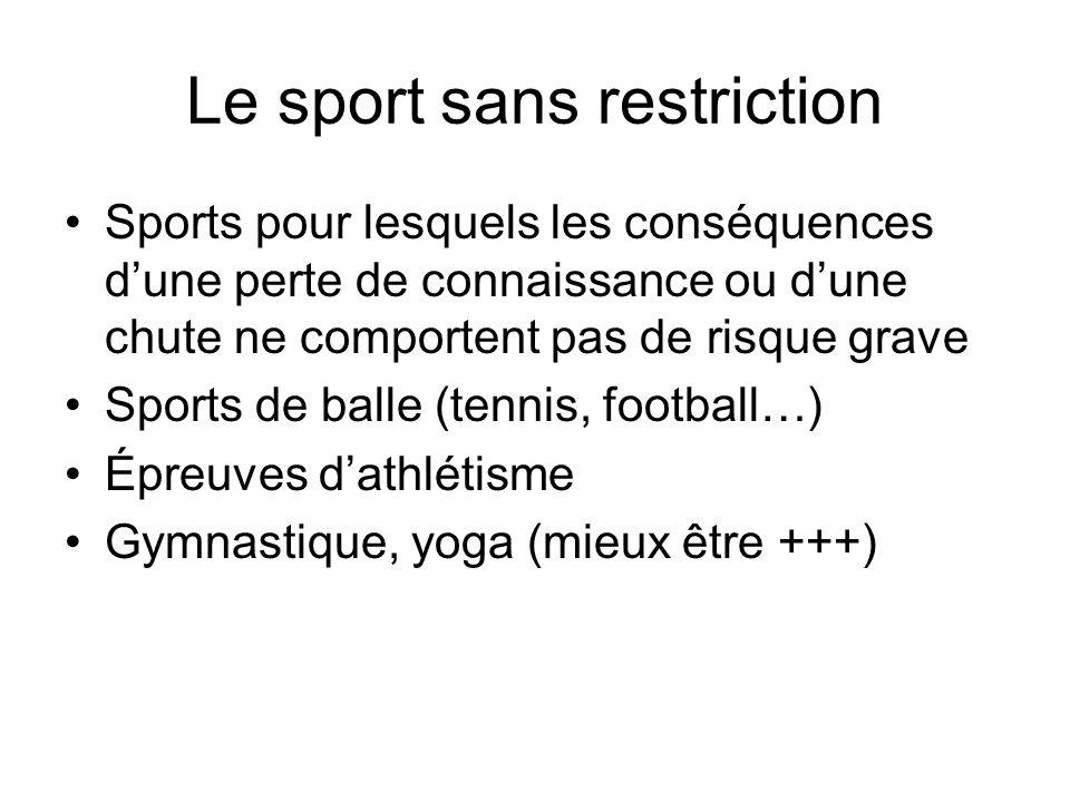 Le sport sans restriction Sports pour lesquels les conséquences dune perte de connaissance ou dune chute ne comportent pas de risque grave Sports de b