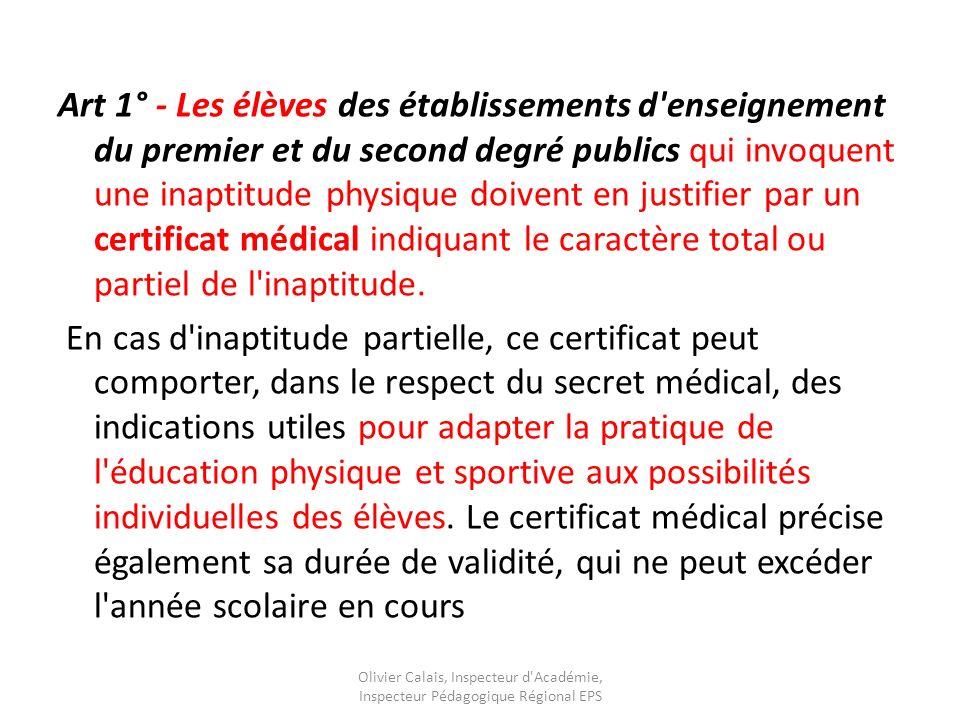 Art 1° - Les élèves des établissements d enseignement du premier et du second degré publics qui invoquent une inaptitude physique doivent en justifier par un certificat médical indiquant le caractère total ou partiel de l inaptitude.
