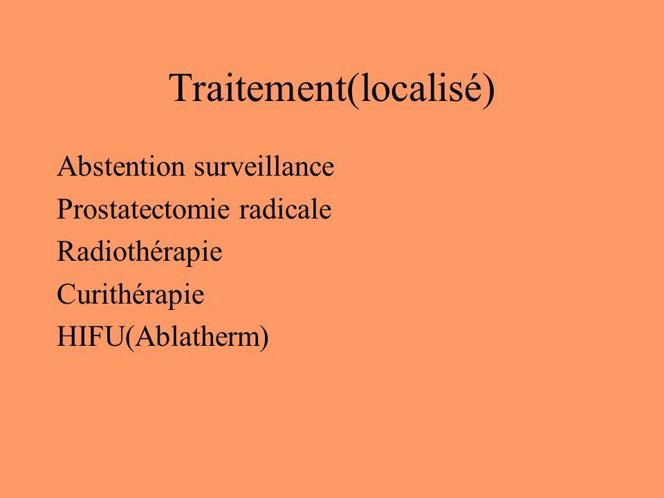 Traitement(localisé) Abstention surveillance Prostatectomie radicale Radiothérapie Curithérapie HIFU(Ablatherm)