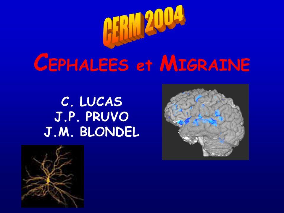 C EPHALEES et M IGRAINE C. LUCAS J.P. PRUVO J.M. BLONDEL