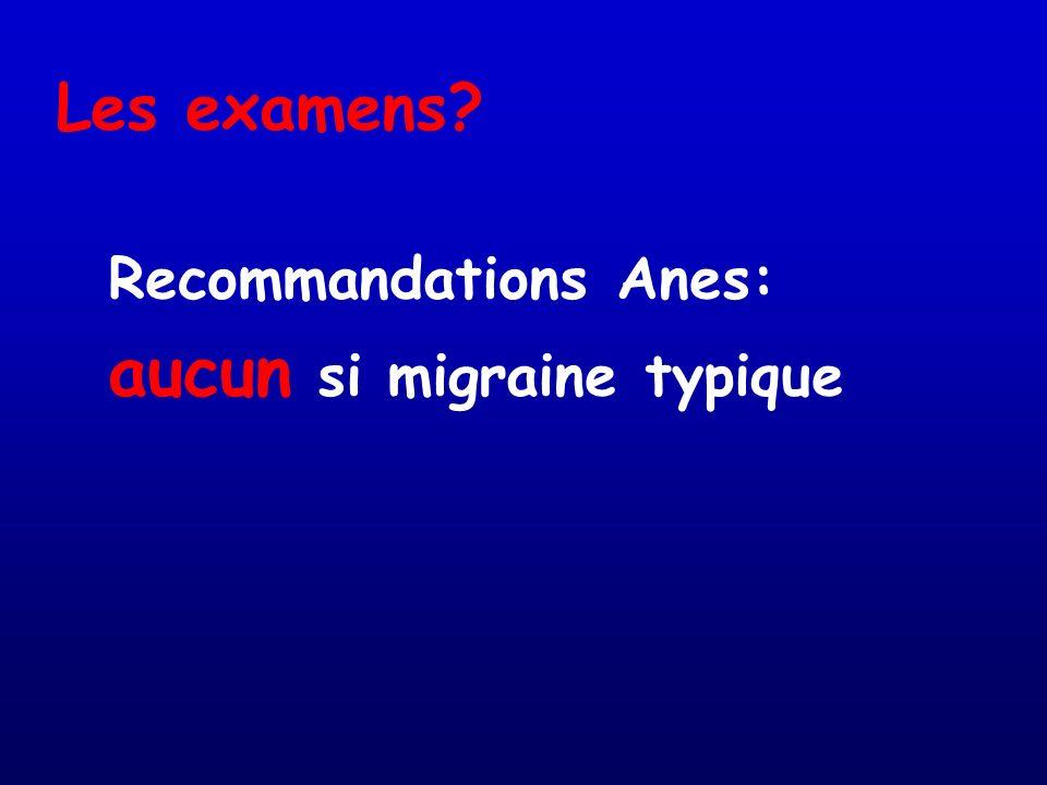 Les examens? Recommandations Anes: aucun si migraine typique