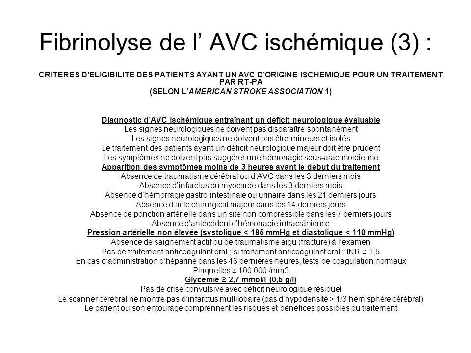 Fibrinolyse de l AVC ischémique (3) : CRITERES DELIGIBILITE DES PATIENTS AYANT UN AVC DORIGINE ISCHEMIQUE POUR UN TRAITEMENT PAR RT-PA (SELON LAMERICA