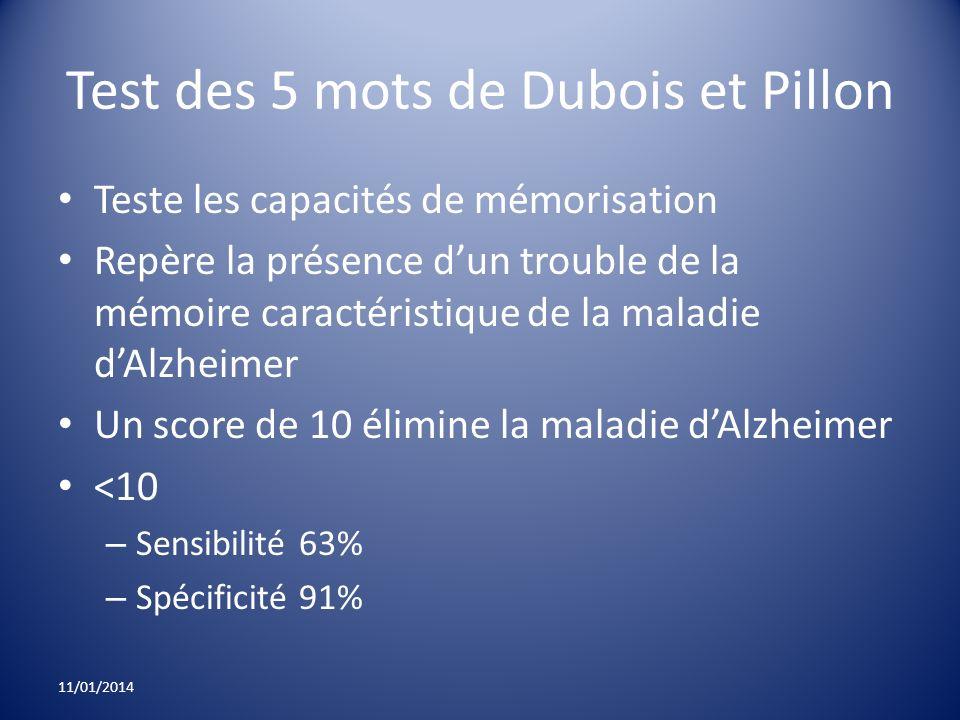Test des 5 mots de Dubois et Pillon Teste les capacités de mémorisation Repère la présence dun trouble de la mémoire caractéristique de la maladie dAl