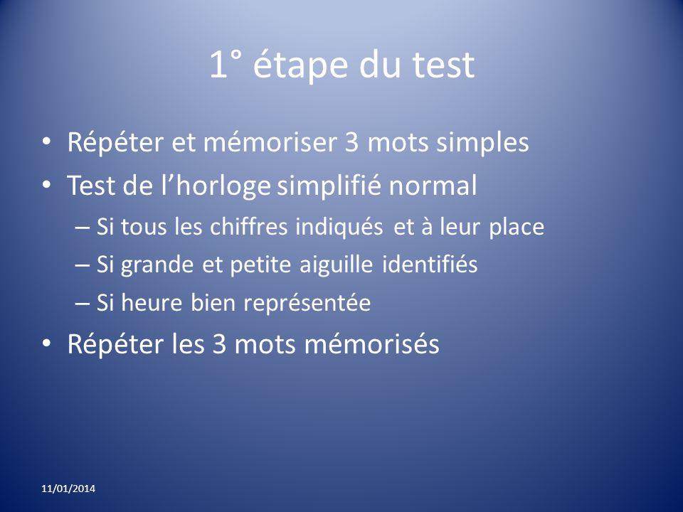 1° étape du test Répéter et mémoriser 3 mots simples Test de lhorloge simplifié normal – Si tous les chiffres indiqués et à leur place – Si grande et