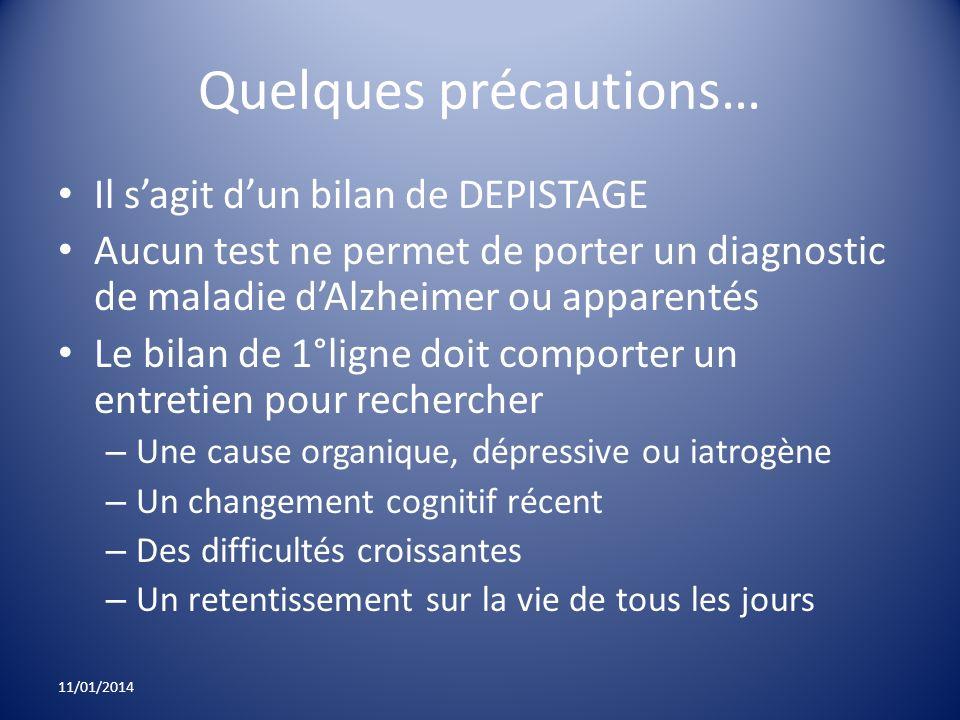 Quelques précautions… Il sagit dun bilan de DEPISTAGE Aucun test ne permet de porter un diagnostic de maladie dAlzheimer ou apparentés Le bilan de 1°l