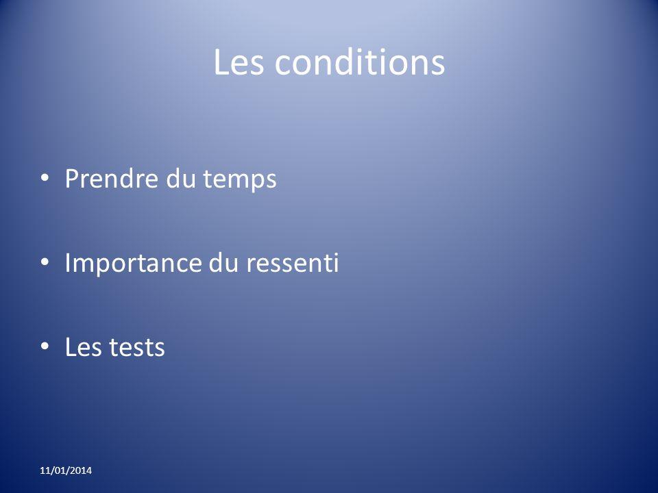 Les conditions Prendre du temps Importance du ressenti Les tests 11/01/2014