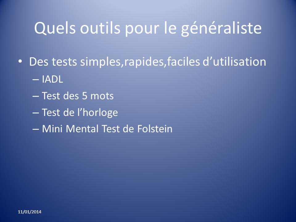 Quels outils pour le généraliste Des tests simples,rapides,faciles dutilisation – IADL – Test des 5 mots – Test de lhorloge – Mini Mental Test de Fols