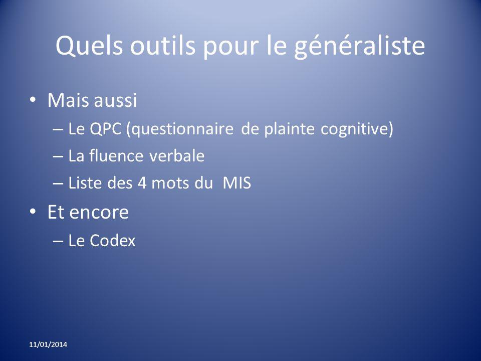Quels outils pour le généraliste Mais aussi – Le QPC (questionnaire de plainte cognitive) – La fluence verbale – Liste des 4 mots du MIS Et encore – L