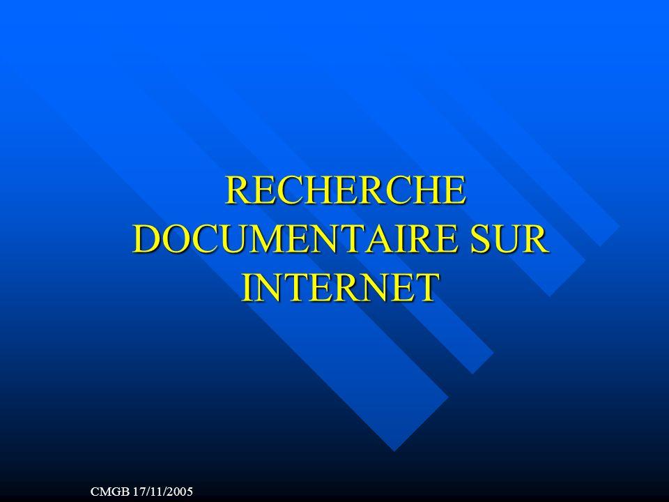 RECHERCHE DOCUMENTAIRE SUR INTERNET RECHERCHE DOCUMENTAIRE SUR INTERNET CMGB 17/11/2005