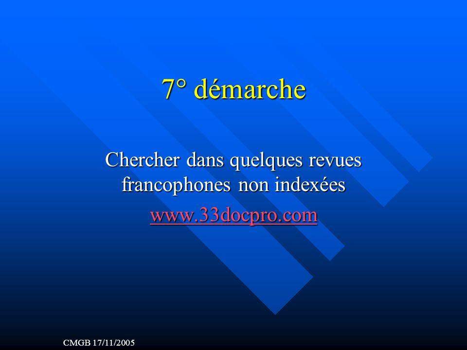 7° démarche Chercher dans quelques revues francophones non indexées www.33docpro.com CMGB 17/11/2005