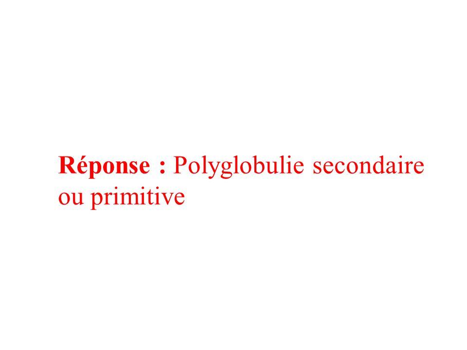 Réponse : Polyglobulie secondaire ou primitive