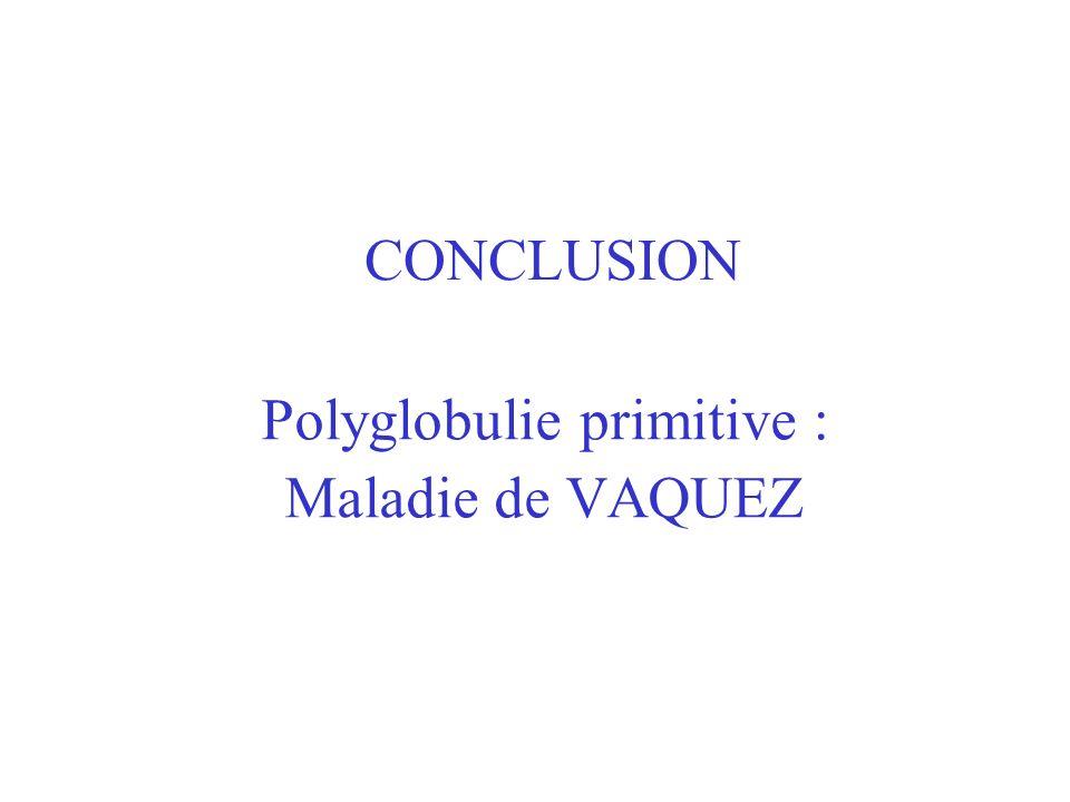 CONCLUSION Polyglobulie primitive : Maladie de VAQUEZ
