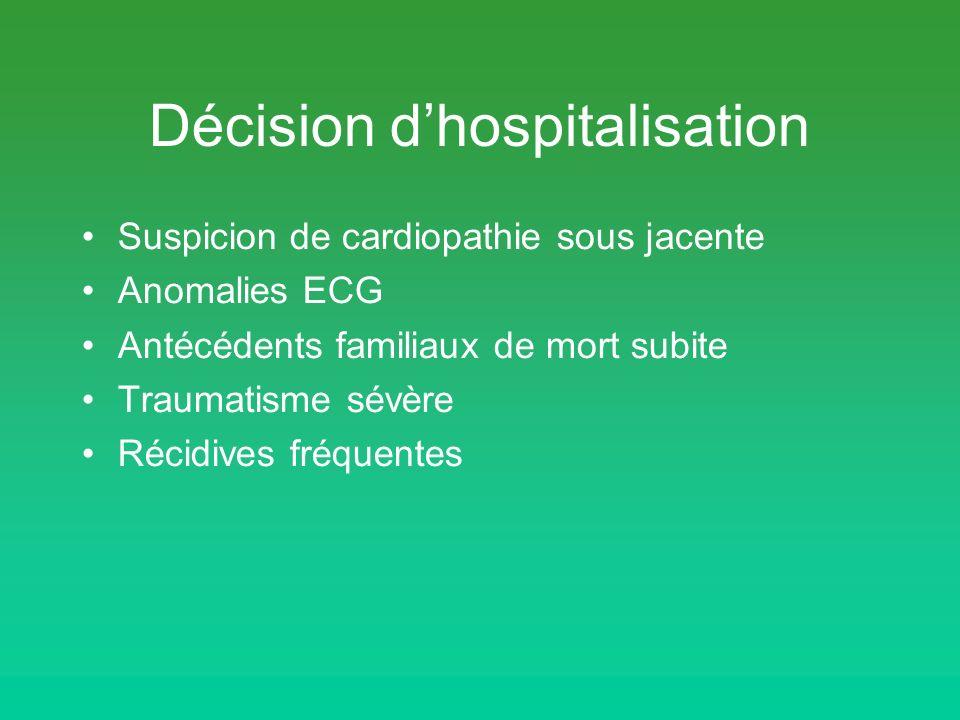Décision dhospitalisation Suspicion de cardiopathie sous jacente Anomalies ECG Antécédents familiaux de mort subite Traumatisme sévère Récidives fréqu