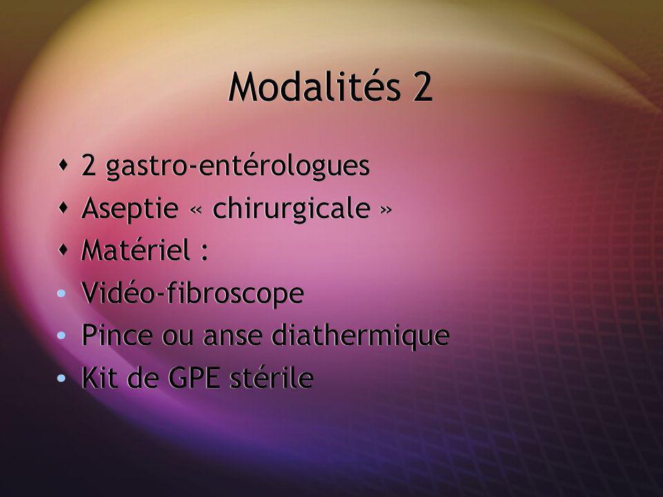 Modalités 2 2 gastro-entérologues Aseptie « chirurgicale » Matériel : Vidéo-fibroscope Pince ou anse diathermique Kit de GPE stérile 2 gastro-entérolo