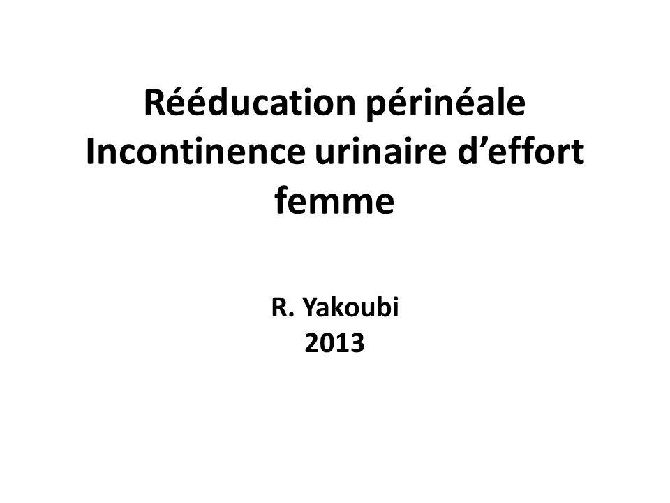 Rééducation périnéale Incontinence urinaire deffort femme R. Yakoubi 2013
