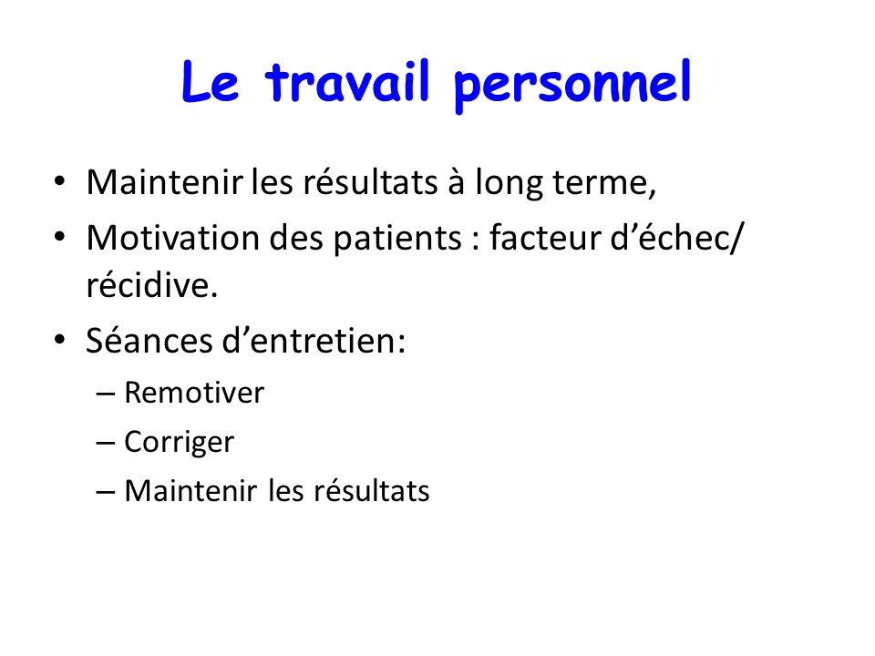 Le travail personnel Maintenir les résultats à long terme, Motivation des patients : facteur déchec/ récidive. Séances dentretien: – Remotiver – Corri