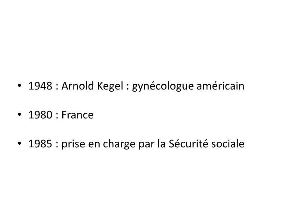 1948 : Arnold Kegel : gynécologue américain 1980 : France 1985 : prise en charge par la Sécurité sociale