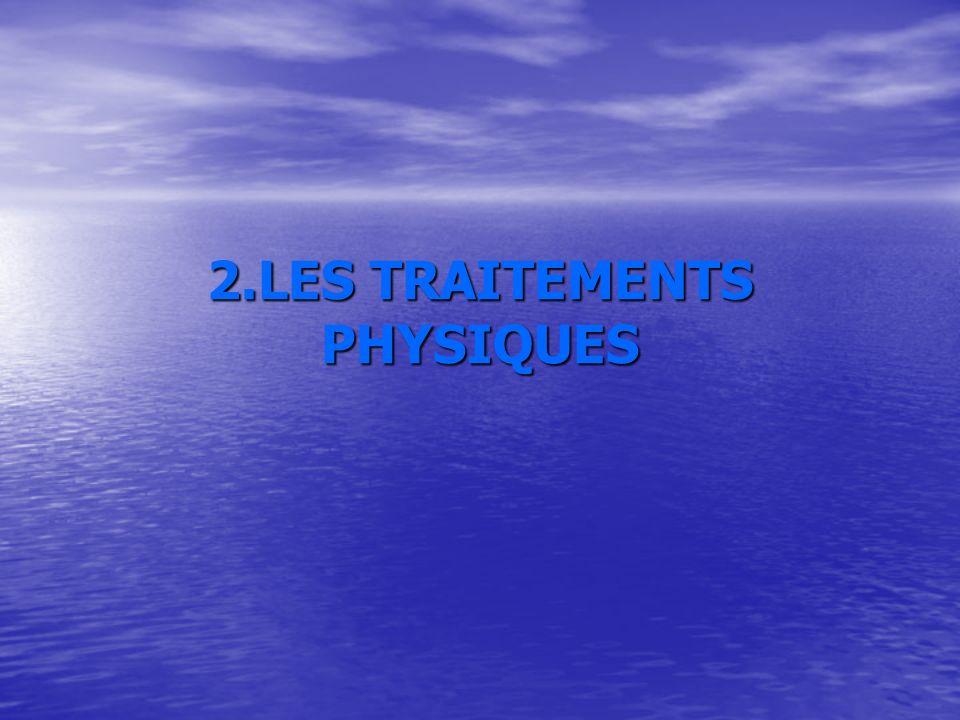 2.LES TRAITEMENTS PHYSIQUES