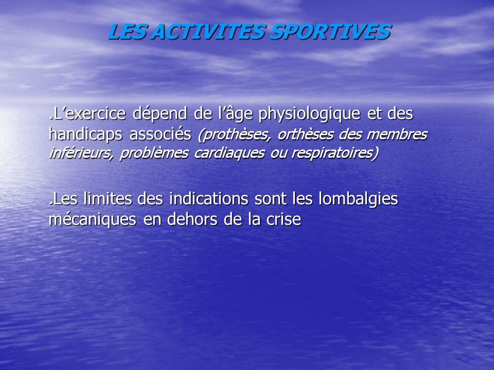 LES ACTIVITES SPORTIVES.Lexercice dépend de lâge physiologique et des handicaps associés (prothèses, orthèses des membres inférieurs, problèmes cardiaques ou respiratoires).