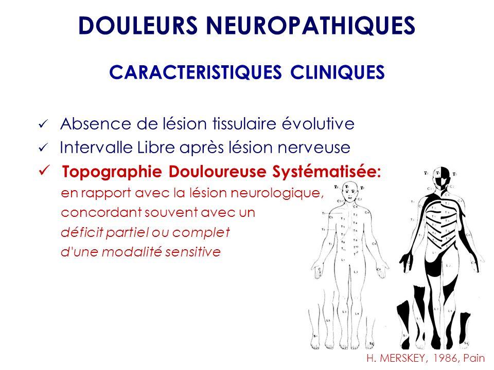 Absence de lésion tissulaire évolutive Intervalle Libre après lésion nerveuse Topographie Douloureuse Systématisée: en rapport avec la lésion neurolog