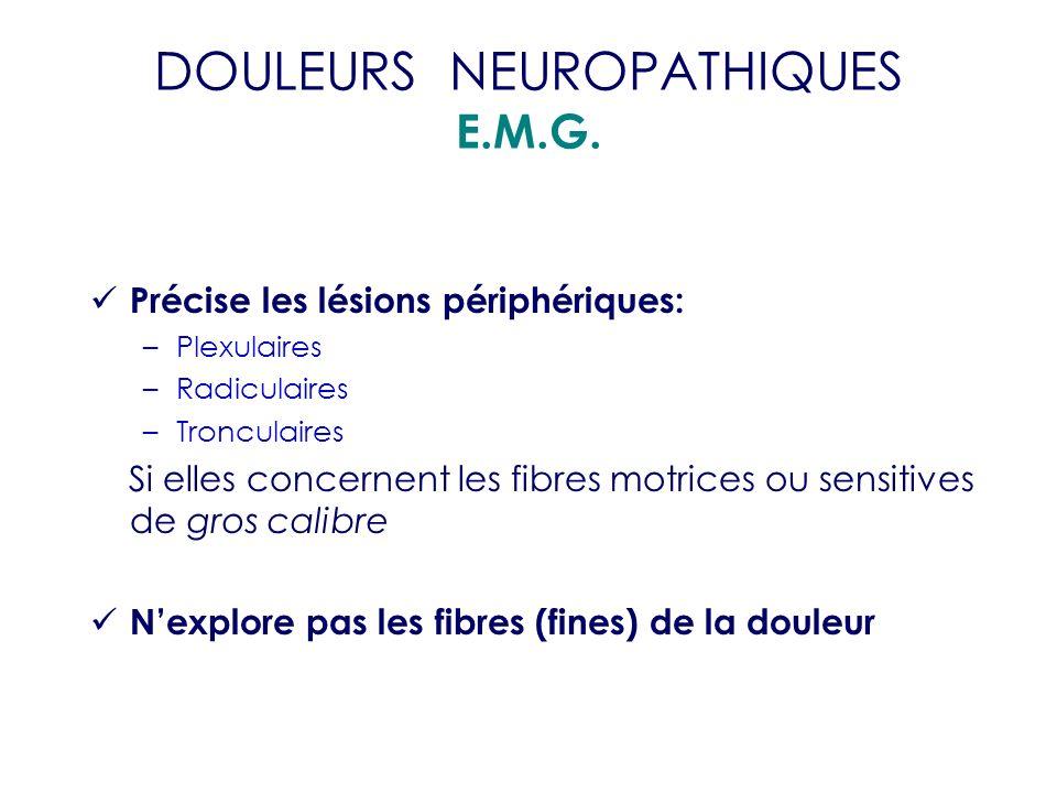 Précise les lésions périphériques: –Plexulaires –Radiculaires –Tronculaires Si elles concernent les fibres motrices ou sensitives de gros calibre Nexp