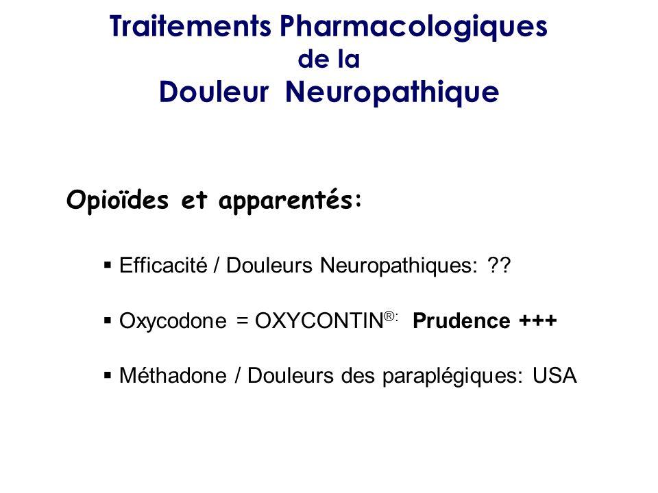 Traitements Pharmacologiques de la Douleur Neuropathique Opioïdes et apparentés: Efficacité / Douleurs Neuropathiques: ?? Oxycodone = OXYCONTIN ®: Pru