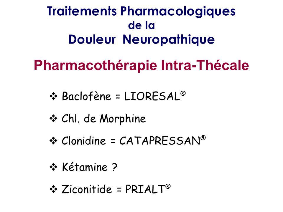 Traitements Pharmacologiques de la Douleur Neuropathique Pharmacothérapie Intra-Thécale Baclofène = LIORESAL ® Chl. de Morphine Clonidine = CATAPRESSA