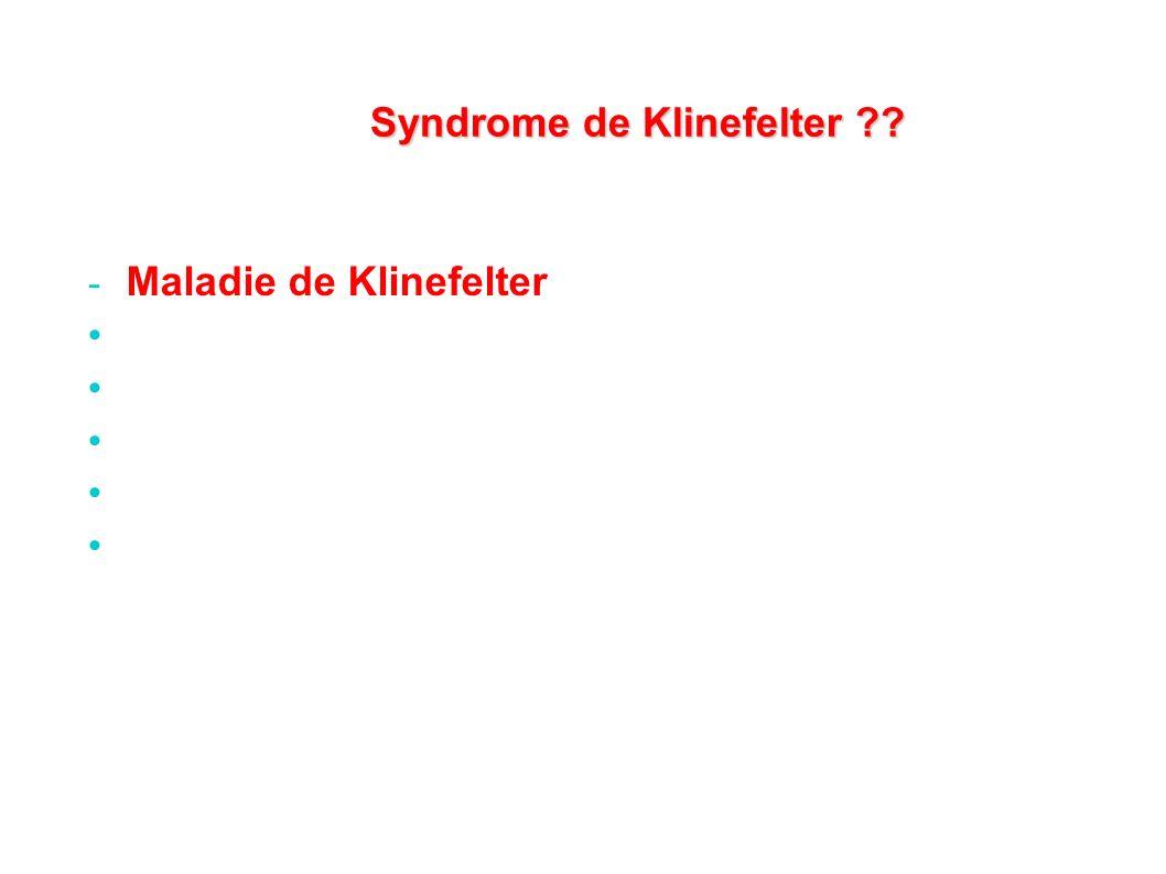 - Maladie de Klinefelter XXY de la testostérone, FSH, LH Retard de la cicatrisation Insuffisance veineuse : primaire ou post-phlébitique Trouble de lagréggation plaquettaire Syndrome de Klinefelter