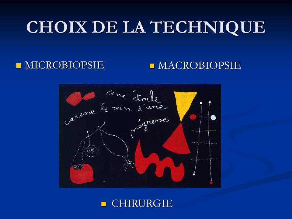 CHOIX DE LA TECHNIQUE MICROBIOPSIE MICROBIOPSIE MACROBIOPSIE CHIRURGIE CHIRURGIE