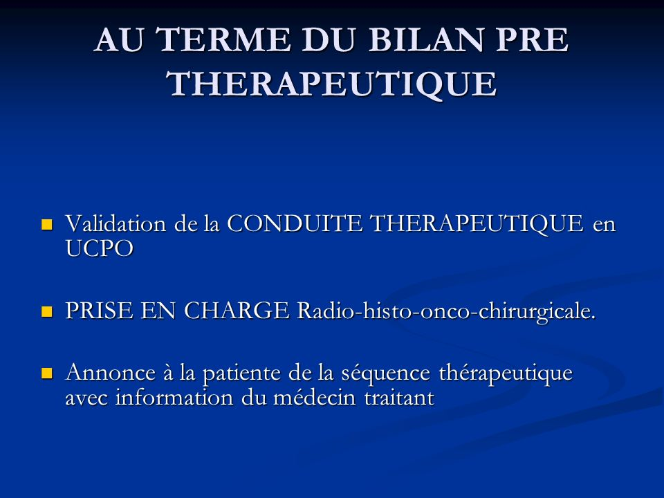 AU TERME DU BILAN PRE THERAPEUTIQUE Validation de la CONDUITE THERAPEUTIQUE en UCPO Validation de la CONDUITE THERAPEUTIQUE en UCPO PRISE EN CHARGE Ra