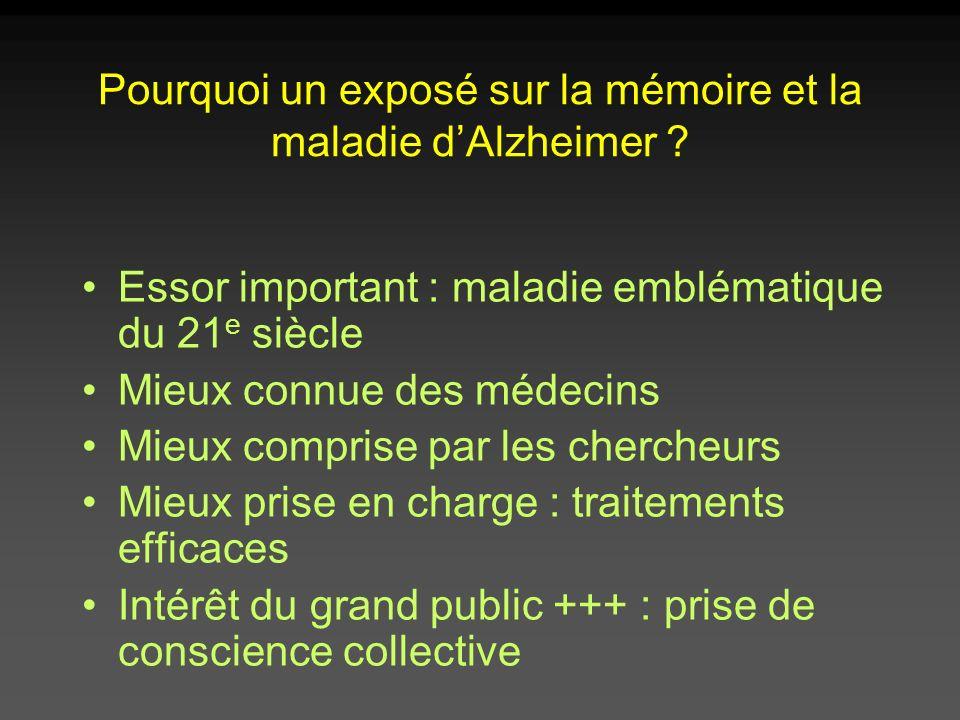 Pourquoi un exposé sur la mémoire et la maladie dAlzheimer ? Essor important : maladie emblématique du 21 e siècle Mieux connue des médecins Mieux com