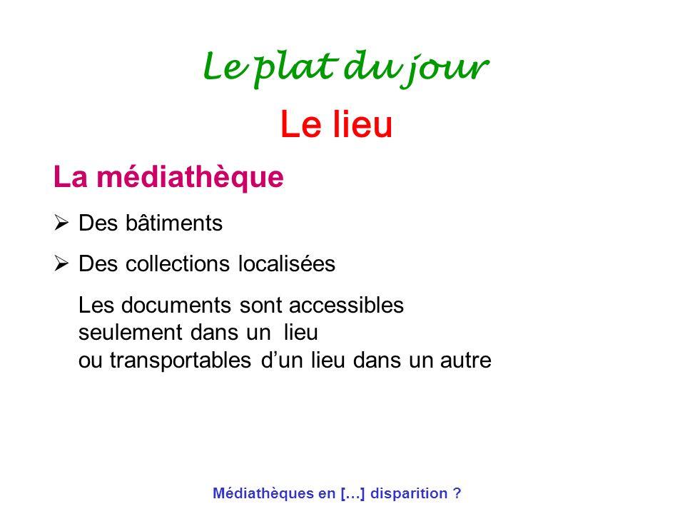 Médiathèques en […] disparition ? Le plat du jour La médiathèque Des bâtiments Des collections localisées Les documents sont accessibles seulement dan