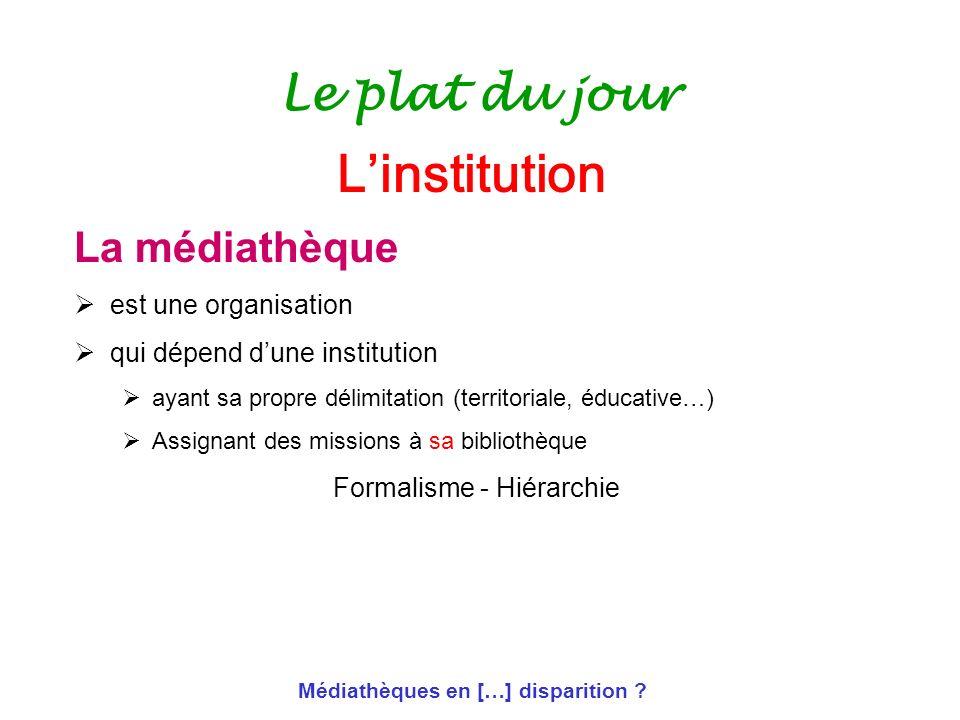 Médiathèques en […] disparition ? Le plat du jour La médiathèque est une organisation qui dépend dune institution ayant sa propre délimitation (territ