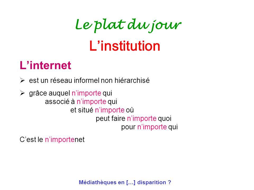 Médiathèques en […] disparition ? Le plat du jour Linternet est un réseau informel non hiérarchisé grâce auquel nimporte qui associé à nimporte qui et