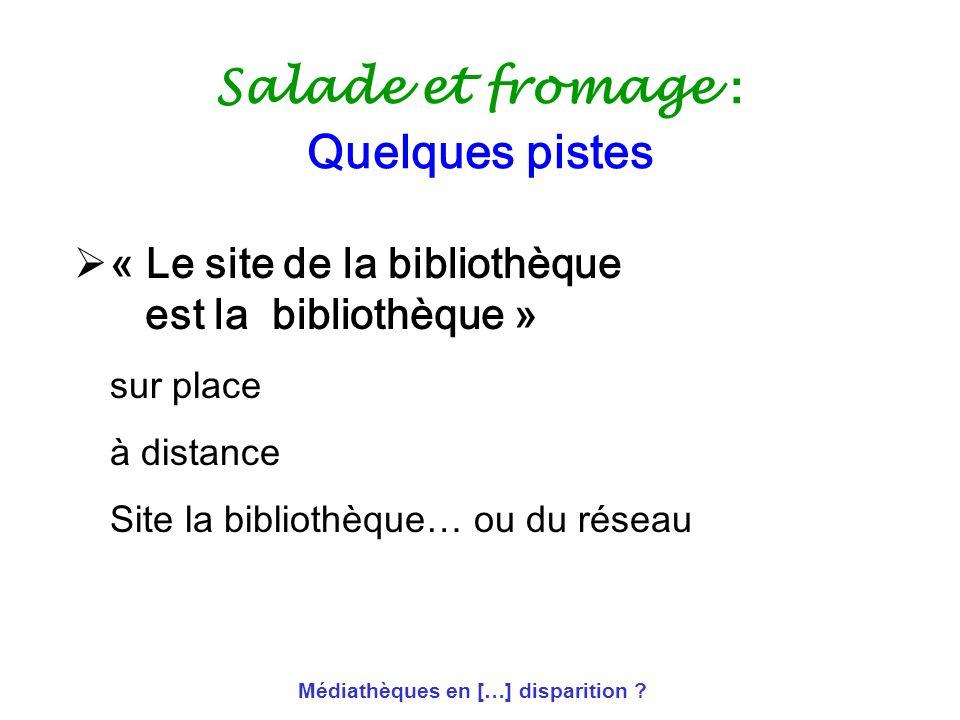 Médiathèques en […] disparition ? Salade et fromage : Quelques pistes « Le site de la bibliothèque est la bibliothèque » sur place à distance Site la